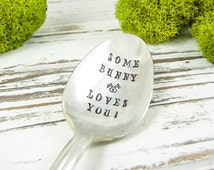 Some Bunny Loves You. Stamped Spoon. Great Birthday Gift for the Animal Lover. Hand Stamped Vintage Silverware for Gift Giving. 552SP
