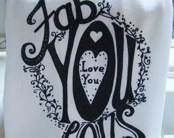 Fabulous tea towel  - Fab You Lous, Love You kitchen towel -LOA, Love gift Tea towel- super cute flour sack towel