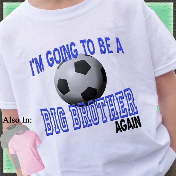 Big Brother Again Shirt - Soccer Big Brother Shirt - I'm going to be a Big Brother Again Shirt soccer design T-shirt soccer tshirt