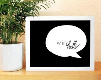 Why Hello (black) Printable Digital Download (8x10 landscape) ***ON-SALE!! 50% off!***