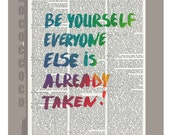 BE YOURSELF Everyone is already taken! Inspirational art - QUOTE art printed on Dictionary page, motivational poster -