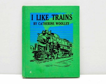 I Like Trains by Catherine Woolley -- 1944