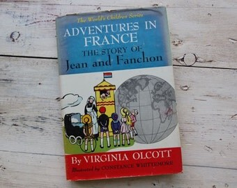 Adventures in France The Story of Jean and Fanchon Childrens Stories Virginia Olcott Illustrated #854