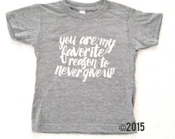 You are my favorite reason to Never Give Up // CHILD TEE // Screen Printed Tshirt // GRAY // American Apparel or Next Level Tee :APnguSSg