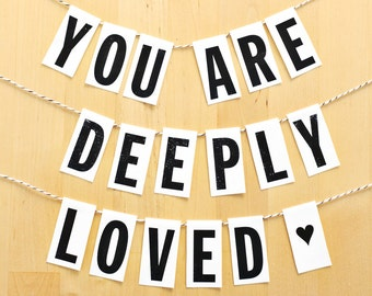 You Are Deeply Loved - Printable Banner Baby Shower Banner Valentines Day or Wedding Decorations Love Printable Black and White Paper Banner