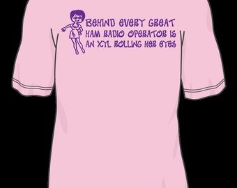 Behind Every Great Ham Radio Operator is an XYL Rolling Her Eyes T shirt
