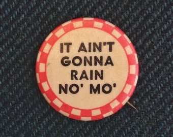 "Vintage 1940s/50s ""It Ain't Gonna Rain No' Mo' "" Pinback"