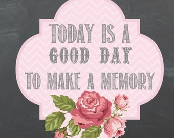 Today Is A Good Day To Make A Memory Chalkboard Printable 8X10