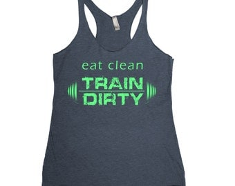 Eat Clean Train Dirty Workout Gym Womens Racerback Triblend Tank Top Hand Screen Printed