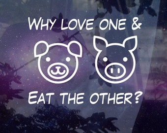 Why Love One & Eat The Other? Vegan - Vinyl Decal