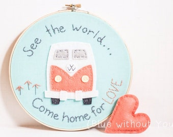 VW Bus Hoop Art - Embroidery and Felt - Graduation Gift or Child Decor - See the World...Come Home for Love