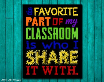 Classroom Decor. Classroom Sign. Teacher Sign. Teacher Gift. The Favorite Part of my Classroom is who I share it with. Classroom wall art.