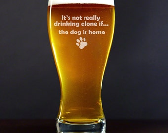 Beer Glass Pilsner Stein Mug It's Not Really Drinking Alone If The Dog Is Home