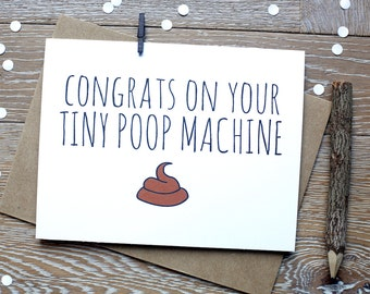 Funny New Baby Card. Congrats On Your Tiny Poop Machine.