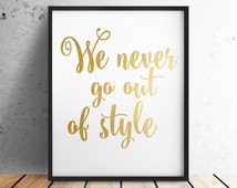 Taylor Swift, Taylor Swift Quote, Swift Lyrics, We Never Go Out of Style, Gold Foil, Teen Room Decor, PRINTABLE Art, 8x10 Digital Download