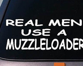 "Real Men Use A Muzzle Loader 6"" Sticker Deer Hunting Powder Horn Black Powder 2A"