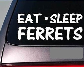 "Eat Sleep Ferrets Sticker *G879* 8"" Vinyl Ferret Toys Leash Harness House Tunnel"