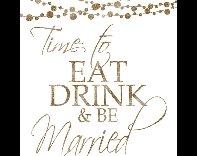 time to EAT DRINK & be MARRIED - Printable - moonlit collection -  instant download - diy - white and glitter gold - 5 sizes