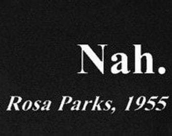 Nah. Rosa Parks 1955 -Civil Rights Freedom Justice-Shirts Solid vinyl and Glitter vinyl