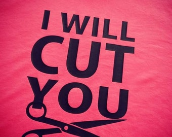 I will cut you t-shirt- beautician- t-shirts- shears- hair stylist- hair dresser