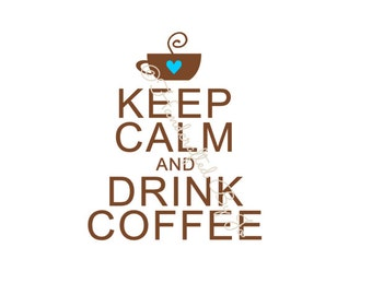 Keep Calm and Drink Coffee SVG Digital File