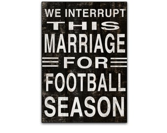 """We interrupt this marriage for football season Football signs football plaques football decor marriage quotes sports signs 12.25""""x18.25"""