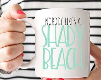 Nobody likes a shady beach | Coffee Cup | Coffee Mug | Funny | Humor | Unique Gift | Birthday | Mothers Day | Christmas | Inspirational |