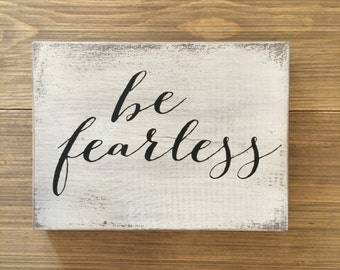 Be fearless, wood sign, home decor, fearless