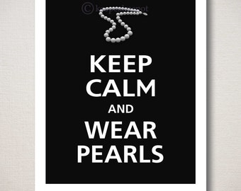 Keep Calm and WEAR PEARLS Jewelry Art Print 8x10 Wall Decor Sign (Featured color: Black--choose your own colors)