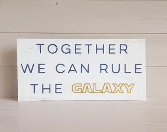 Together we can Rule the galaxy Painted wood sign - Star Wars Decor -  Star Wars - Nerdy Decor - Nerdy couple - wedding sign - fandom sign