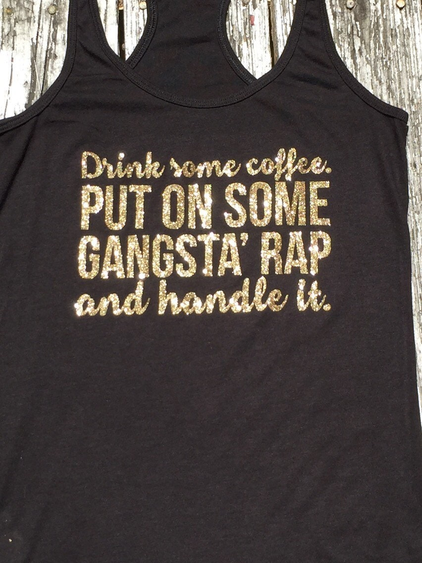 Drink Some Coffee Put On Some Gangsta Rap And By