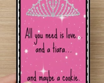 All You Need is Love, a Tiara... and maybe a cookie~Pink Love, Sister, Girlfriends, Princess, Womens Fun Greeting Card