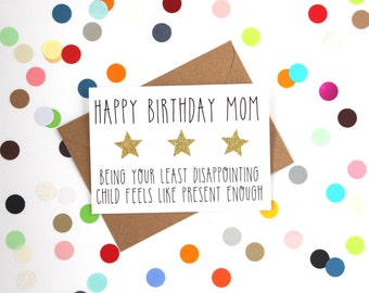 Funny Mum Birthday Card, Funny Mom Birthday Card: Happy Birthday Mum, being your least disappointing child seems like present enough.
