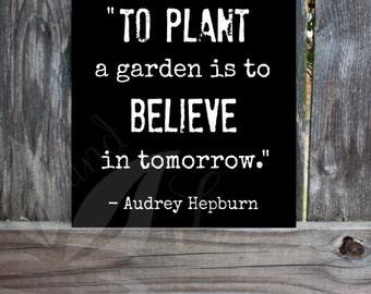 To Plant A Garden Is To Believe In Tomorrow Sign Audrey Hepburn Quote Audrey Hepburn Art