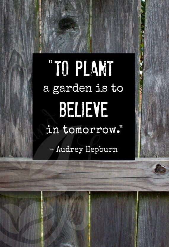 To Plant A Garden Is To Believe In Tomorrow Sign By Thebeanandleaf