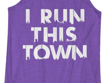 I Run This Town  -  Running, Cardio, Marathon, Race, OCR, Fitness, Workout, Racerback Tank, Yoga, Tanktop, Gym,  5k, 10k, 26.2, 13.1