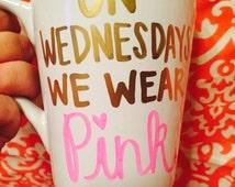 Hand Painted On wednesdays we wear pink coffee mug mean girls