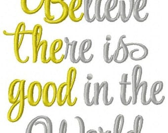 Believe there is good in the world embroidery design, 4x4 5x7 believe embroidery design