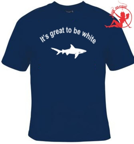It's Great to be White shark T-shirt / Shark week