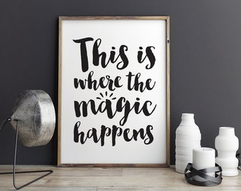 This is where the magic happens - Printable Poster - Typography Print Black & White Wall Art Poster Print