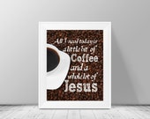 All I Need Today Is A Little Bit Of Coffee And A Whole Lot Of Jesus, Printable Quotes, Wall Art Design Printable Download, Wall Decor Print