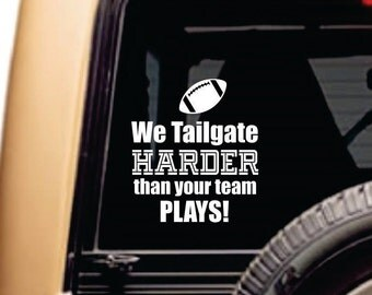 Football Car Window Decal We Tailgate Harder than your Team Plays Trash Talk Fun Football Sticker Tailgate Car Window Decal Sticker