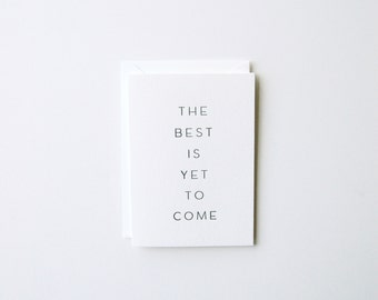 The Best is Yet to Come - Letterpress Greeting Card