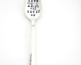 Have TEA and Let It Be. Stamped Spoon. Hand Stamped Vintage Silverware by Sycamore Hill. Gift Idea for Tea Lover. CUSTOM. PERSONALIZED.
