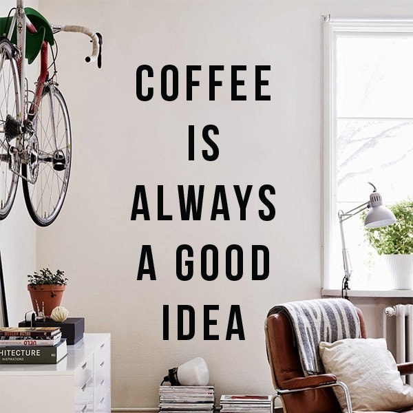coffee is always a good idea large wall quote wall decal With coffee letters for wall