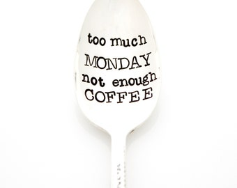 Too Much MONDAY, Not Enough COFFEE. Hand stamped spoon. Coffee spoons by Milk & Honey.