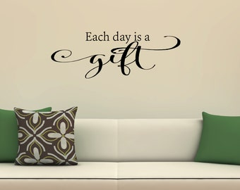 Each Day Is A Gift Wall Decal - Inspirational Quotes - Decals - Family Decals - Living Room Decals -  Family Wall Decor -  22007