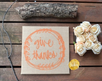 Give Thanks Burlap Wall Hanging Fall Decoration Fall Sign Thanksgiving Decoration Hand Lettering Thanksgiving Decor Hostess Gift Holiday Art