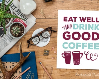 Drink Good Coffee - Coffee Lovers Art Printable - Kitchen Art Decor- Coffee Lover Gift - Instant download