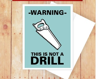 Warning This is Not a Drill Card, Pun Birthday Card, Funny Card for Man, Carpenter Gift, Funny Thank You Card, Quirky Card